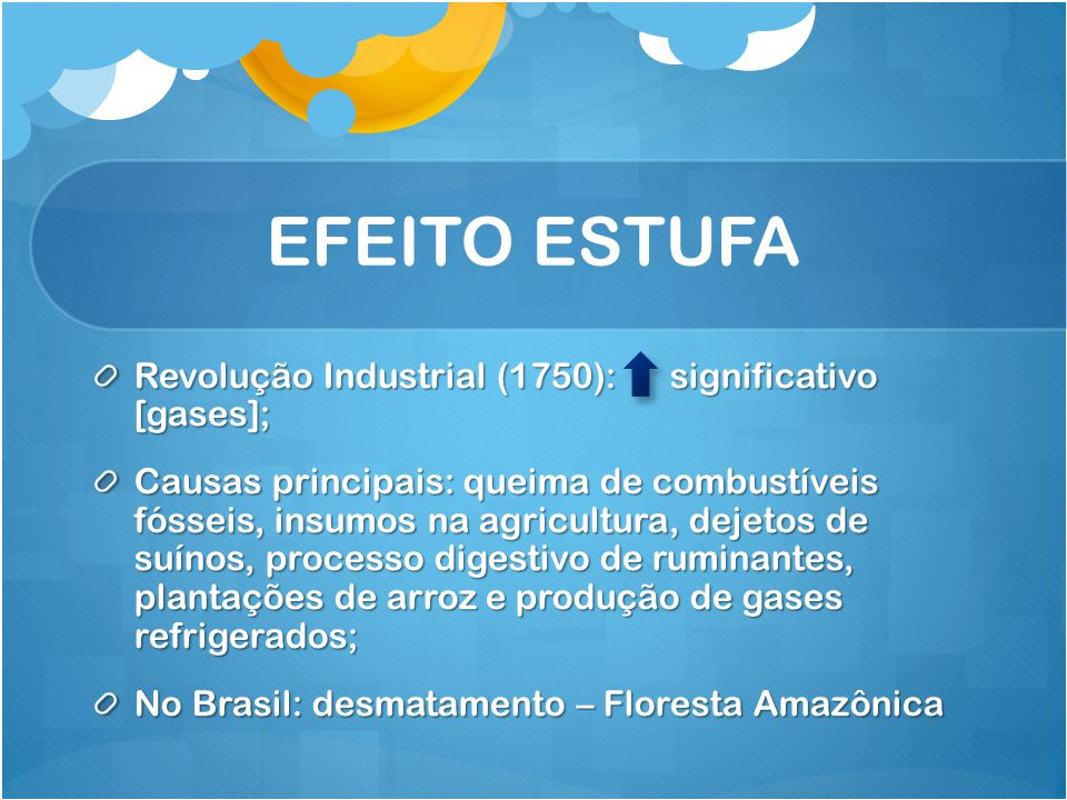 EFEITO ESTUFA Revolução Industrial (1750): significativo [gases];